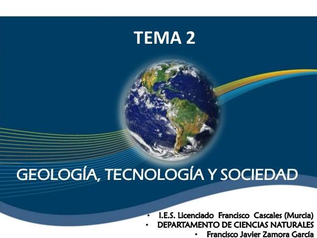 GEOLOGÍA, TECNOLOGÍA Y SOCIEDAD • I.E.S. Licenciado Francisco Cascales (Murcia) • DEPARTAMENTO DE CIENCIAS NATURALES • Fra...