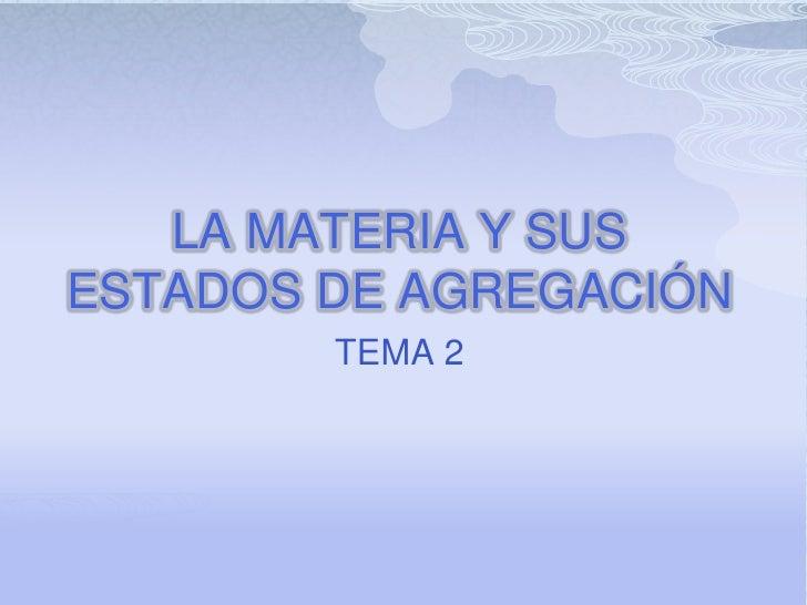 LA MATERIA Y SUSESTADOS DE AGREGACIÓN        TEMA 2
