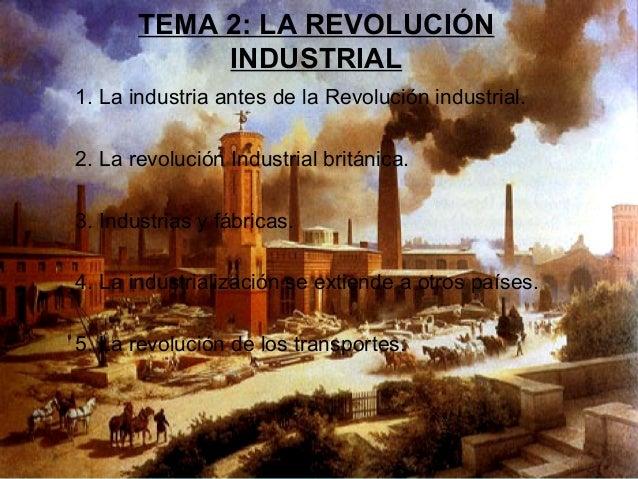 TEMA 2: LA REVOLUCIÓN            INDUSTRIAL1. La industria antes de la Revolución industrial.2. La revolución Industrial b...