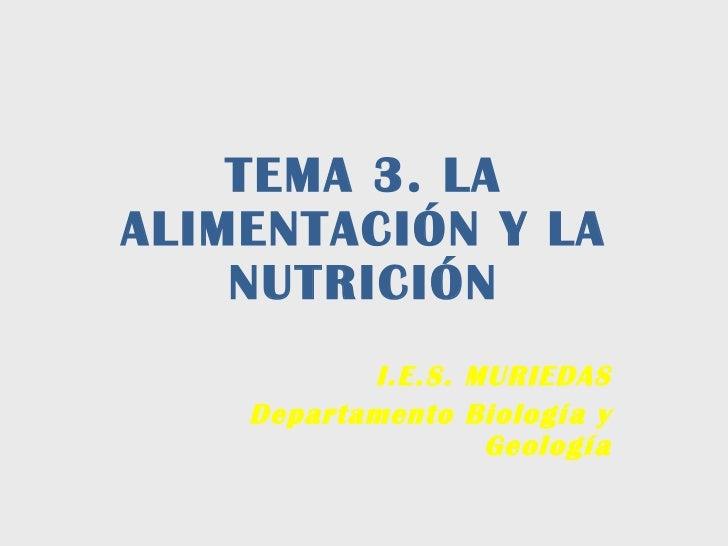 TEMA 3. LA ALIMENTACIÓN Y LA NUTRICIÓN I.E.S. MURIEDAS Departamento Biología y Geología