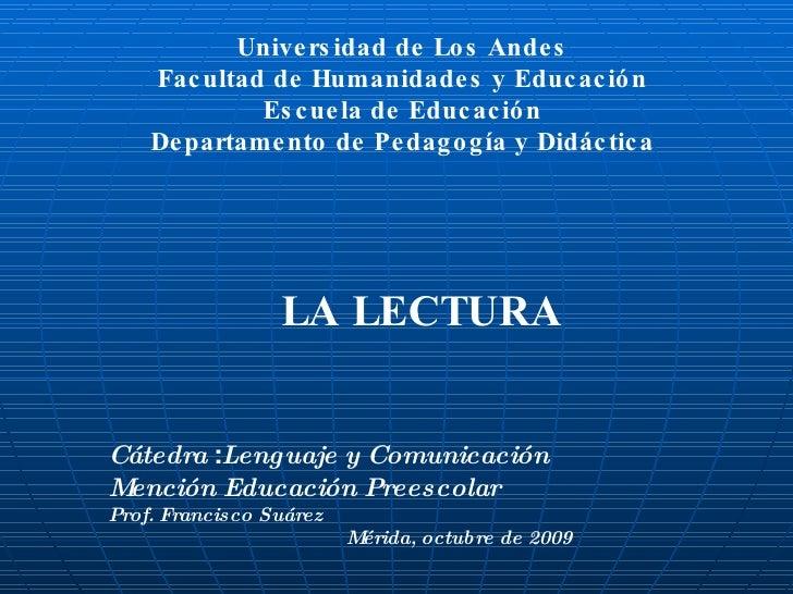 LA LECTURA Universidad de Los Andes Facultad de Humanidades y Educación Escuela de Educación Departamento de Pedagogía y D...