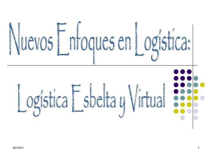 Logística Esbelta y Virtual Nuevos Enfoques en Logística: