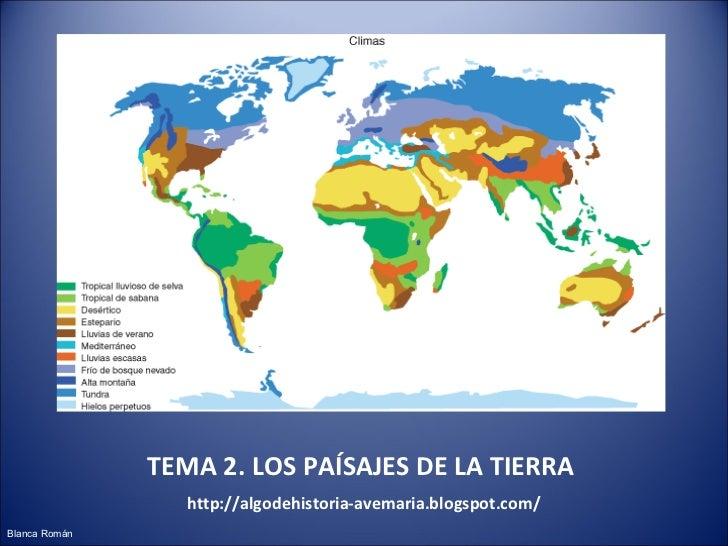 TEMA 2. LOS PAÍSAJES DE LA TIERRA   http://algodehistoria-avemaria.blogspot.com/ Blanca Román