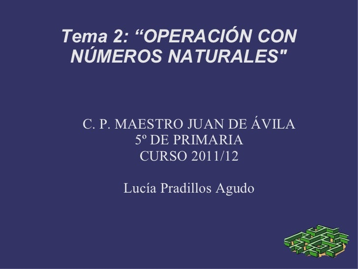 "C. P. MAESTRO JUAN DE ÁVILA 5º DE PRIMARIA CURSO 2011/12 Lucía Pradillos Agudo Tema 2: ""OPERACIÓN CON NÚMEROS NATURALES&qu..."