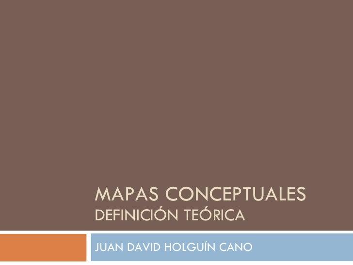 MAPAS CONCEPTUALES DEFINICIÓN TEÓRICA JUAN DAVID HOLGUÍN CANO