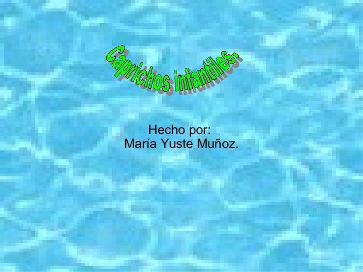 Hecho por:María Yuste Muñoz.