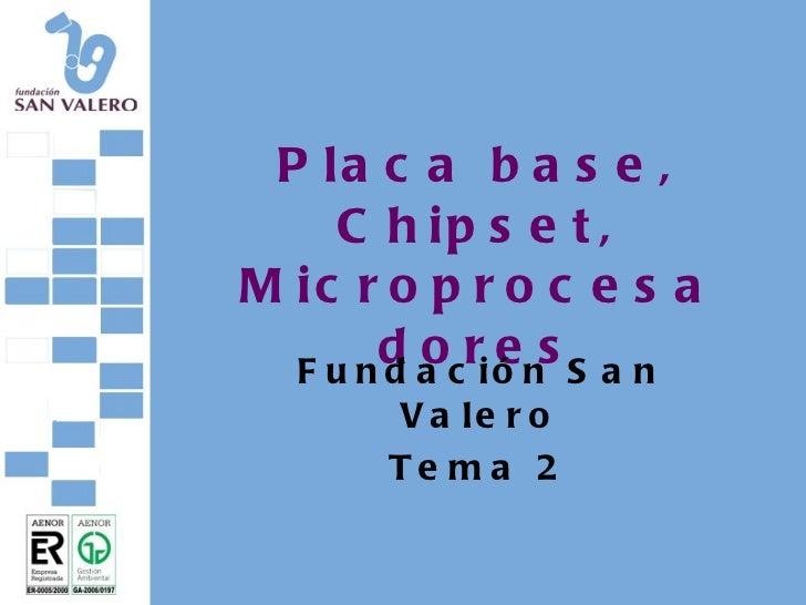 Placa base, Chipset, Microprocesadores Fundación San Valero Tema 2