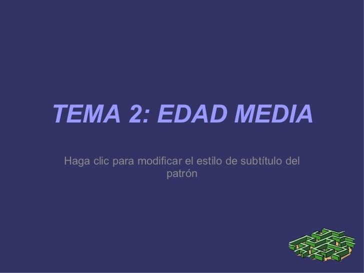 <ul><li>TEMA 2: EDAD MEDIA </li></ul>