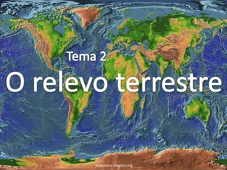 Tema 2<br />O relevo terrestre<br />viaxeaitaca.blogaliza.org<br />