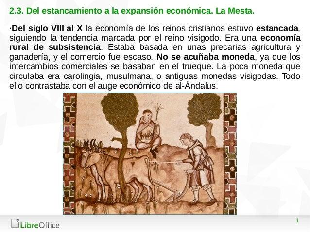 1 2.3. Del estancamiento a la expansión económica. La Mesta. ·Del siglo VIII al X la economía de los reinos cristianos est...
