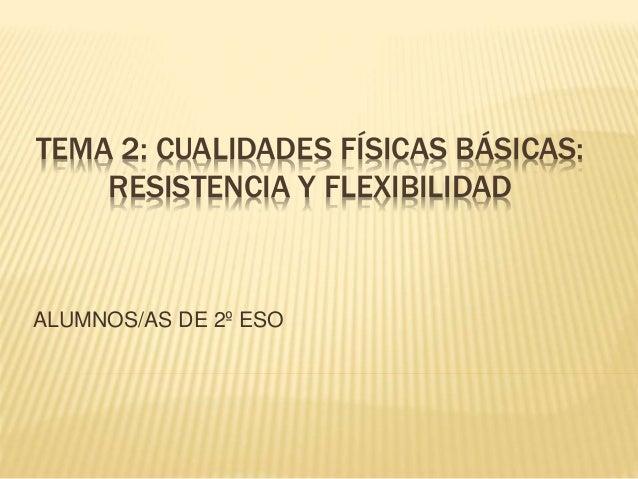 TEMA 2: CUALIDADES FÍSICAS BÁSICAS: RESISTENCIA Y FLEXIBILIDAD ALUMNOS/AS DE 2º ESO