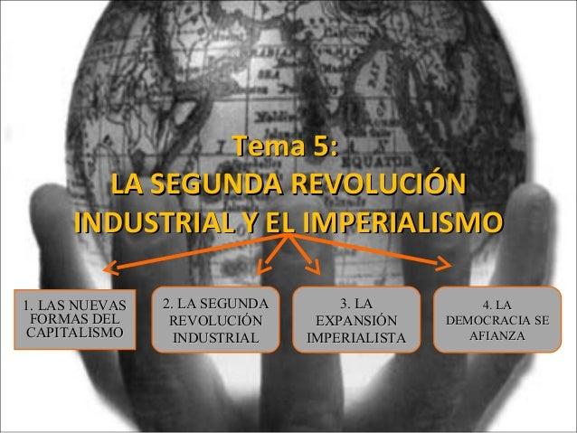 Tema 5:Tema 5:LA SEGUNDA REVOLUCIÓNLA SEGUNDA REVOLUCIÓNINDUSTRIAL Y EL IMPERIALISMOINDUSTRIAL Y EL IMPERIALISMO1. LAS NUE...