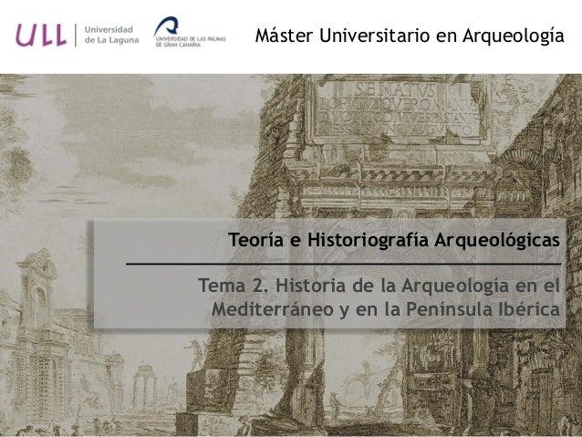 Teoría e Historiografía Arqueológicas Tema 2. Historia de la Arqueología en el Mediterráneo y en la Península Ibérica Mást...
