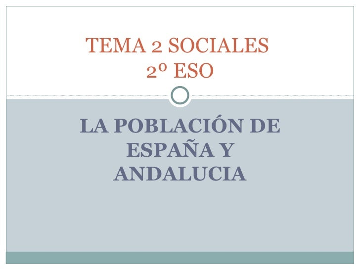 LA POBLACIÓN DE ESPAÑA Y ANDALUCIA TEMA 2 SOCIALES  2º ESO
