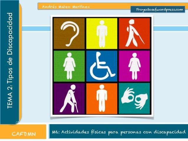 Andrés Mateo Martínez  Proyectosef.wordpress.com  M6: Actividades físicas para personas con discapacidad TEMA 2: Tipos de ...