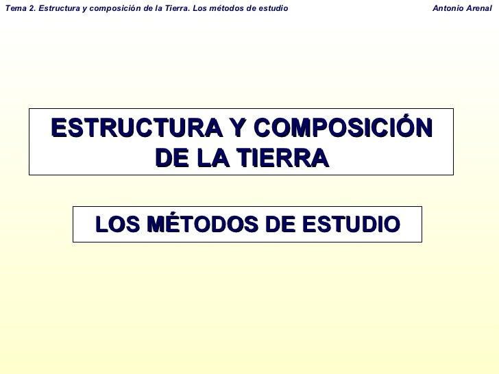 ESTRUCTURA Y COMPOSICIÓN DE LA TIERRA LOS MÉTODOS DE ESTUDIO