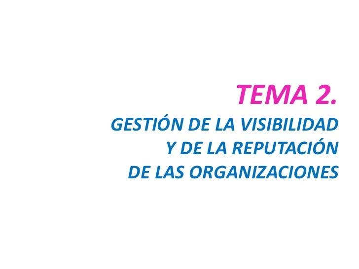 TEMA 2.GESTIÓN DE LA VISIBILIDAD      Y DE LA REPUTACIÓN DE LAS ORGANIZACIONES