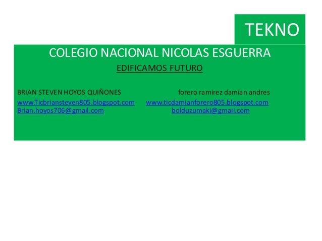 TEKNO COLEGIO NACIONAL NICOLAS ESGUERRA EDIFICAMOS FUTURO BRIAN STEVEN HOYOS QUIÑONES forero ramirez damian andres www.Tic...
