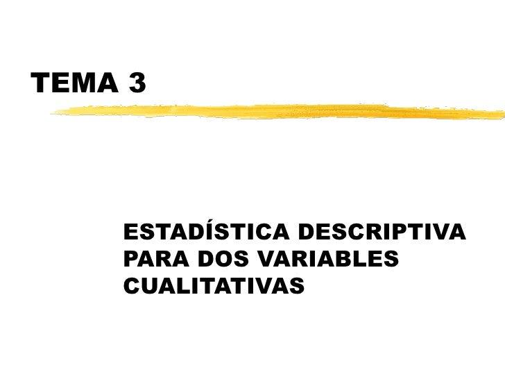 TEMA 3 ESTADÍSTICA DESCRIPTIVA PARA DOS VARIABLES CUALITATIVAS