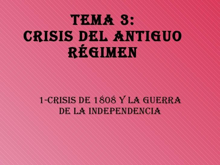 TEMA 3: CRISIS DEL ANTIGUO RÉGIMEN 1-CRISIS DE 1808 Y LA GUERRA DE LA INDEPENDENCIA