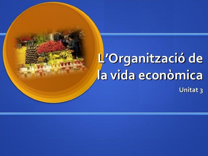 L'Organització de la vida econòmica Unitat 3