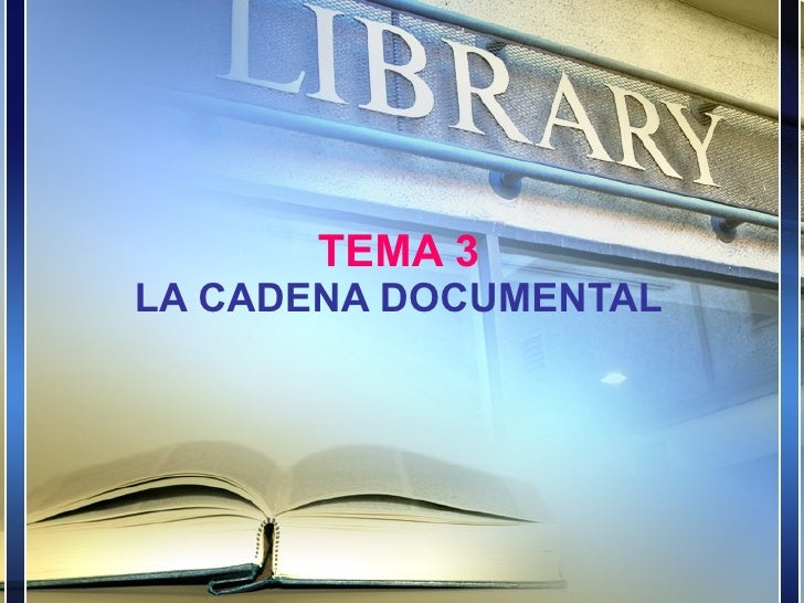 TEMA 3 LA CADENA DOCUMENTAL