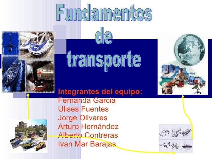 Integrantes del equipo: Fernanda Garcia Ulises Fuentes Jorge Olivares Arturo Hernández Alberto Contreras Ivan Mar Barajas