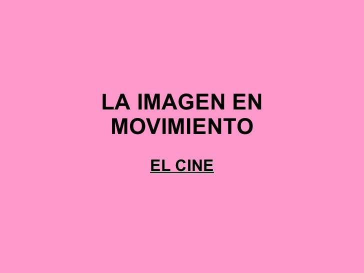 LA IMAGEN EN MOVIMIENTO EL CINE