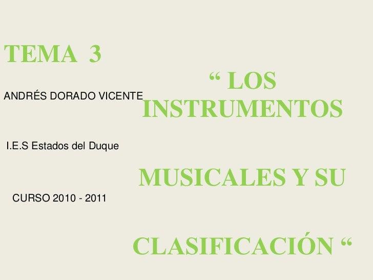 """TEMA  3<br />"""" LOS INSTRUMENTOS <br /><br />MUSICALES Y SU <br /><br />CLASIFICACIÓN """"<br />ANDRÉS DORADO VICENTE<br />I..."""