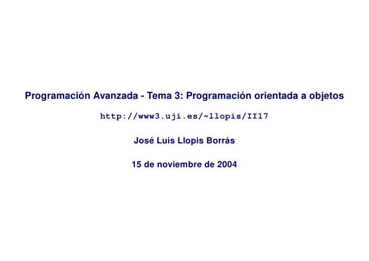 Programación Avanzada - Tema 3: Programación orientada a objetos               http://www3.uji.es/~llopis/II17            ...