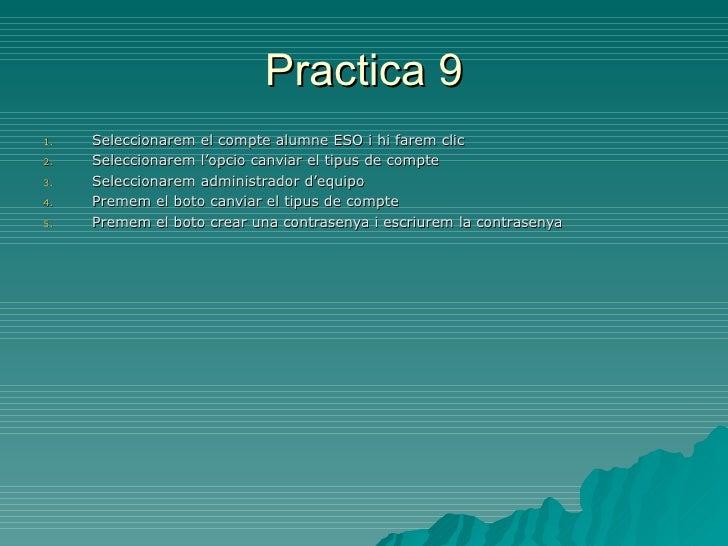 Practica 91.   Seleccionarem el compte alumne ESO i hi farem clic2.   Seleccionarem l'opcio canviar el tipus de compte3.  ...