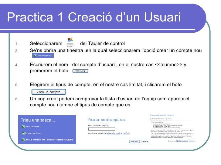 Practica 1 Creació d'un Usuari 1.   Seleccionarem           del Tauler de control 2.   Se'ns obrira una finestra ,en la qu...