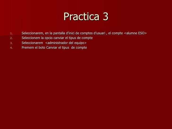 Practica 31.   Seleccionarem, en la pantalla d'inici de comptes d'usuari , el compte <alumne ESO>2.   Seleccionem la opcio...