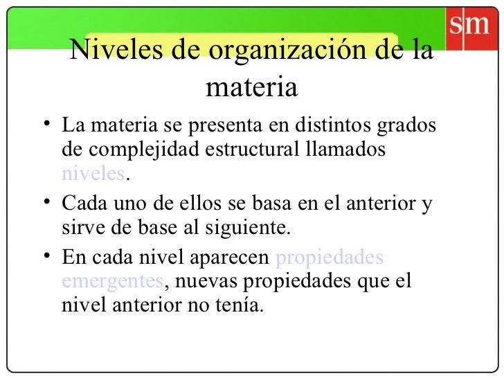 Niveles de organización de la             materia• La materia se presenta en distintos grados  de complejidad estructural ...