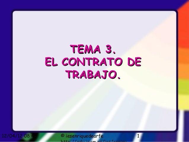 TEMA 3.                 EL CONTRATO DE                     TRABAJO.12/04/12 08:45     © iesenriquedearfe   1