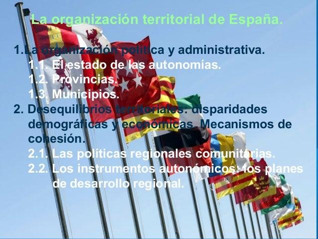 La organización territorial de España. 1.La organización política y administrativa. 1.1. El estado de las autonomías. 1.2....