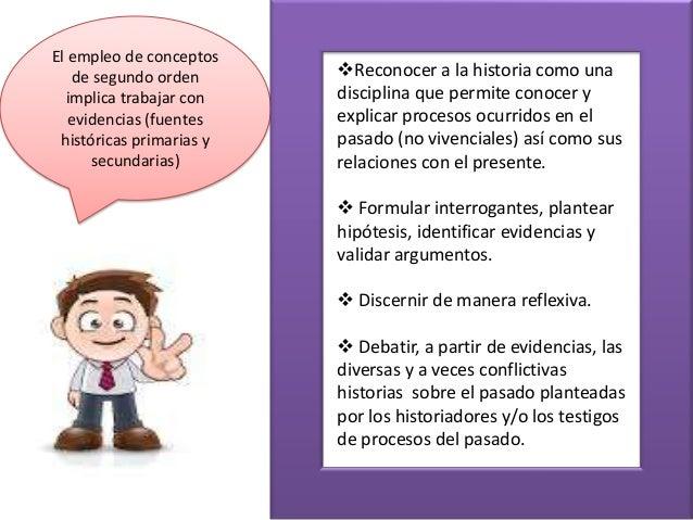 El empleo de conceptos de segundo orden implica trabajar con evidencias (fuentes históricas primarias y secundarias)  Rec...