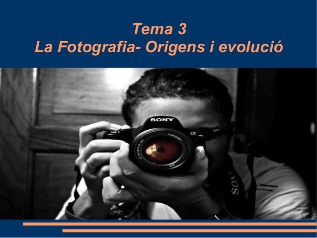 Tema 3 La Fotografia- Origens i evolució