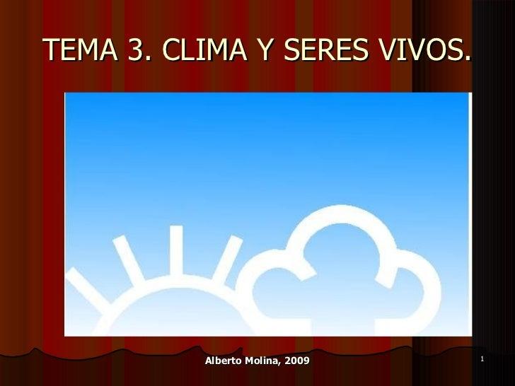TEMA 3. CLIMA Y SERES VIVOS. Alberto Molina, 2009