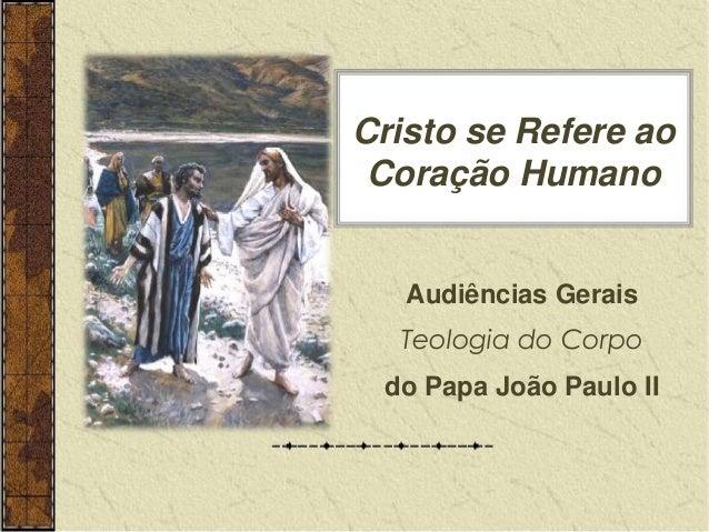 Cristo se Refere ao  Coração Humano  Audiências Gerais  Teologia do Corpo  do Papa João Paulo II
