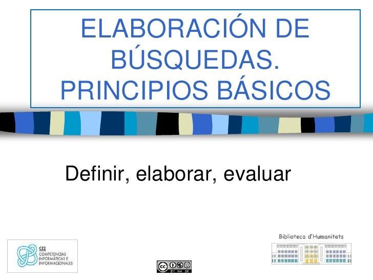 ELABORACIÓN DE   BÚSQUEDAS.PRINCIPIOS BÁSICOSDefinir, elaborar, evaluar
