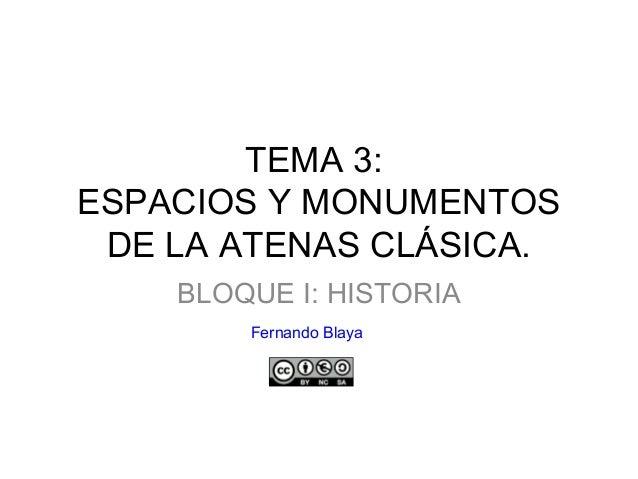 TEMA 3: ESPACIOS Y MONUMENTOS DE LA ATENAS CLÁSICA. BLOQUE I: HISTORIA Fernando Blaya