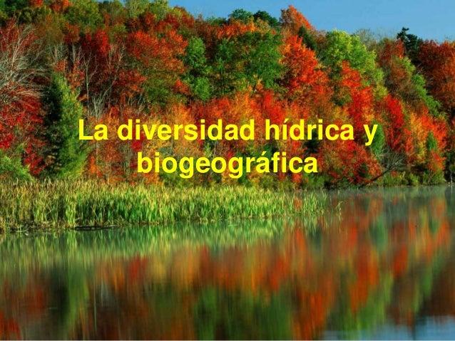 La diversidad hídrica y biogeográfica