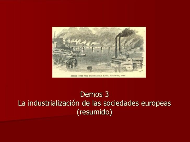 Demos 3 La industrialización de las sociedades europeas (resumido)
