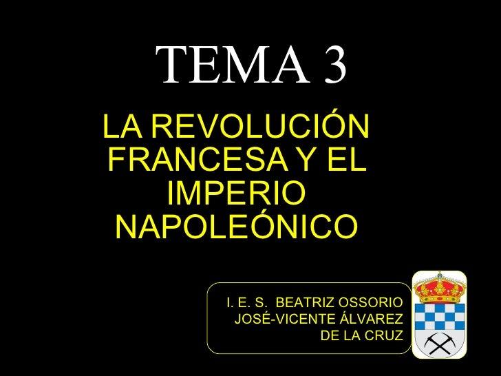 TEMA 3LA REVOLUCIÓNFRANCESA Y EL    IMPERIO NAPOLEÓNICO      I. E. S. BEATRIZ OSSORIO        JOSÉ-VICENTE ÁLVAREZ         ...