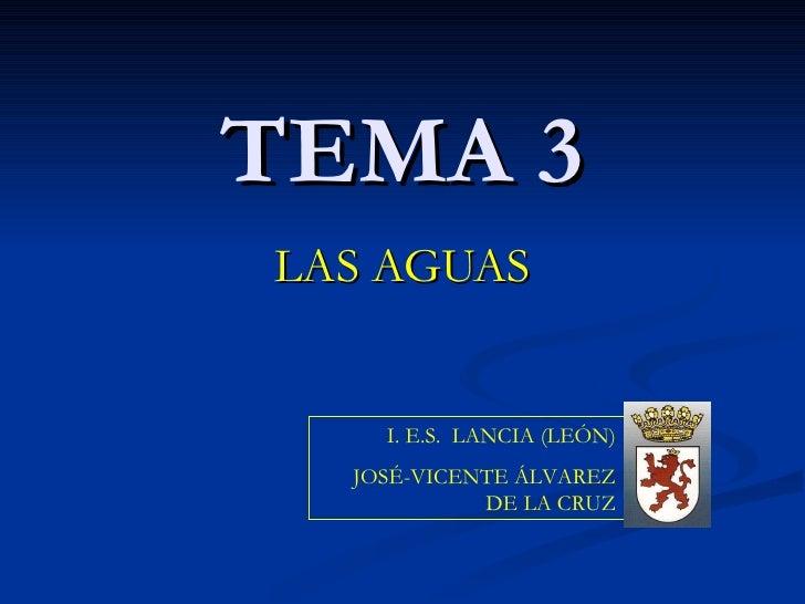 TEMA 3 LAS AGUAS I. E.S.  LANCIA (LEÓN) JOSÉ-VICENTE ÁLVAREZ DE LA CRUZ