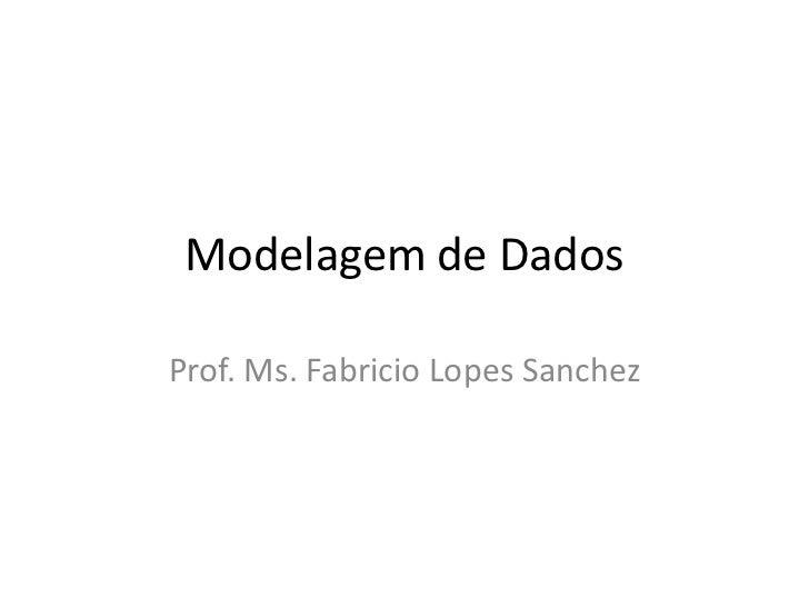 Modelagem de DadosProf. Ms. Fabricio Lopes Sanchez