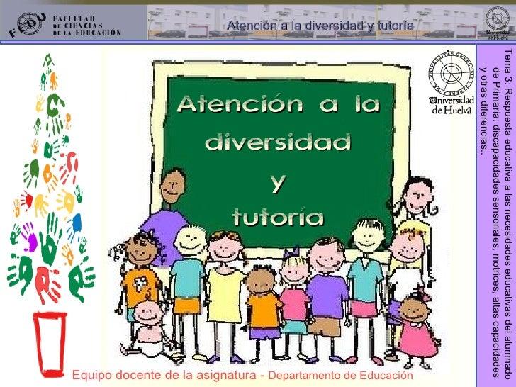 Atención a la diversidad y tutoría Equipo docente de la asignatura -  Departamento de Educación