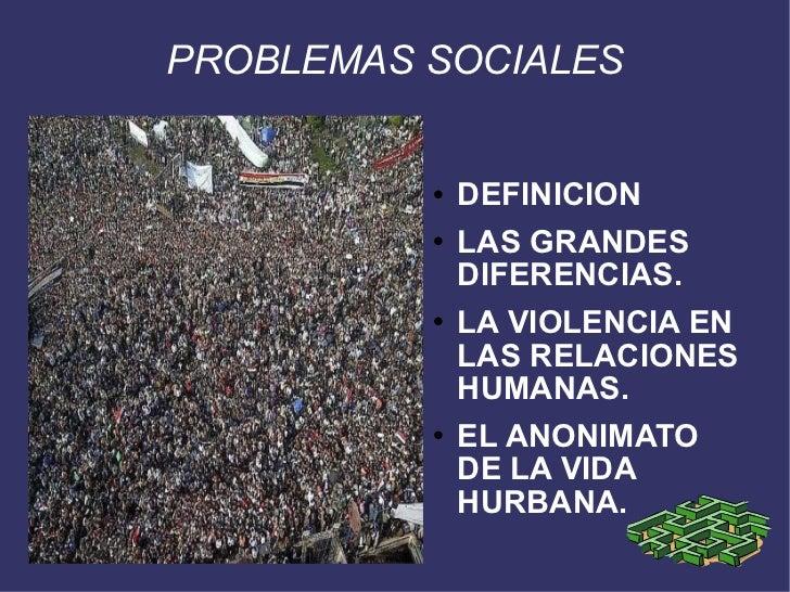 PROBLEMAS SOCIALES <ul><li>DEFINICION </li></ul><ul><li>LAS GRANDES DIFERENCIAS. </li></ul><ul><li>LA VIOLENCIA EN LAS REL...