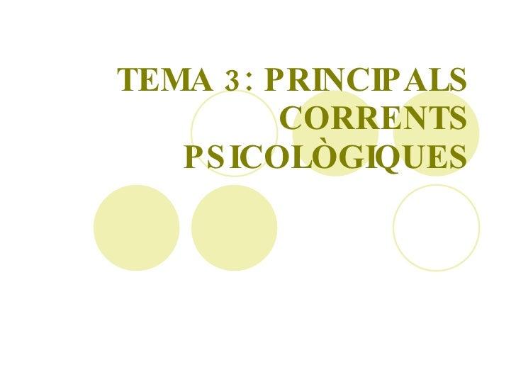 TEMA 3: PRINCIPALS CORRENTS PSICOLÒGIQUES
